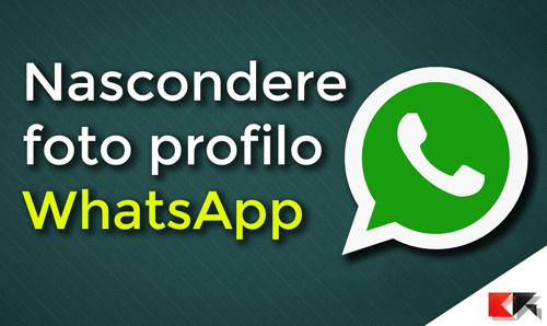 Come nascondere foto profilo WhatsApp