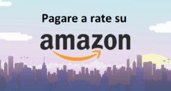 Pagare a rate su Amazon: tutto ciò che bisogna sapere